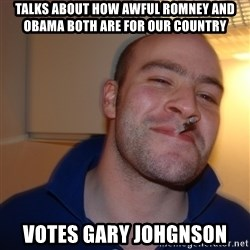 Good Guy Greg - Talks about how awful romney and obama both are for our country votes gary johgnson