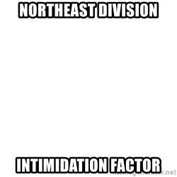 Blank Template - Northeast division intimidation factor