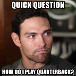 mark sanchez - Quick question How do I play quarterback?