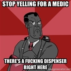 Angry Medic  - STOP YELLING FOR A MEDIC THERE'S A FUCKING DISPENSER RIGHT HERE
