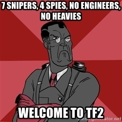 Angry Medic  - 7 snipers, 4 spies, no engineers, no heavies welcome to tf2