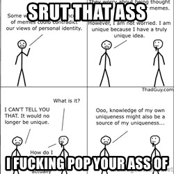 Memes - srut that ass i fucking pop your ass of