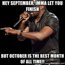 Kanye West - Hey September, ImMa Let you finish But october is the best month of all time!!