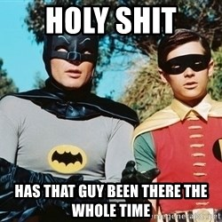 Batman meme - Holy shit  Has that guy been there the whole time