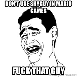 FU*CK THAT GUY - don't use shyguy in mario games fuck that guy