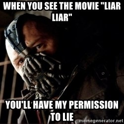 "Bane Permission to Die - when you see the movie ""liar liar'' you'll have my permission to lie"