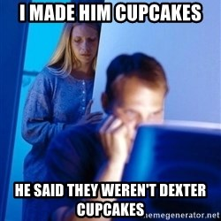 Redditors Wife - I made him cupcakes he said they weren't dexter cupcakes