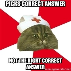 Nursing Student Cat - picks correct answer not the right correct answer
