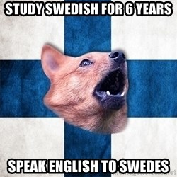Suomikoira - Study Swedish for 6 years speak english to swedes