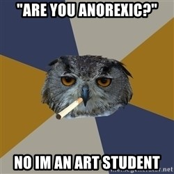 """Art Student Owl - """"Are you anorexic?"""" No im an art student"""