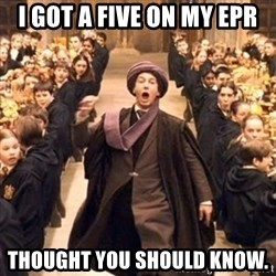 professor quirrell - I GOT A FIVE ON MY EPR Thought you should know.