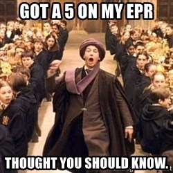 professor quirrell - Got a 5 on my epr thought you should know.