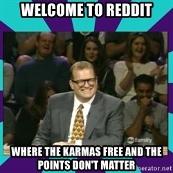 Drew Carey Whose line - welcome to reddit where the karmas free and the points don't matter