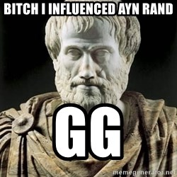 Aristotle - Bitch i influenced ayn rand gg