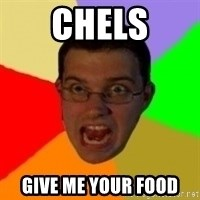 Typical Gamer - CHELS GIVE ME YOUR FOOD