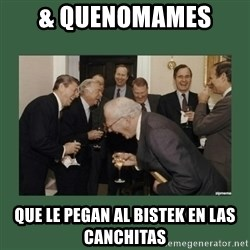 laughing politician - & QUENOMAMES  QUE LE PEGAN AL BISTEK EN LAS CANCHITAS