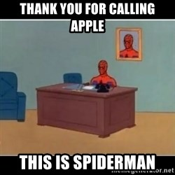 Spiderman office - Thank you for Calling apple This is Spiderman