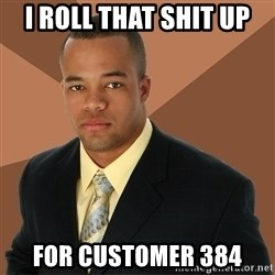 Successful Black Man - i roll that shit up for customer 384
