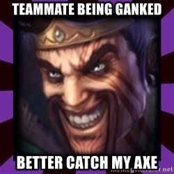 Draven - TEAMMATE BEING GANKED BETTER CATCH MY AXE