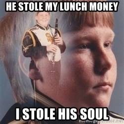 PTSD Clarinet Boy - He stole my lunch money I stole his soul