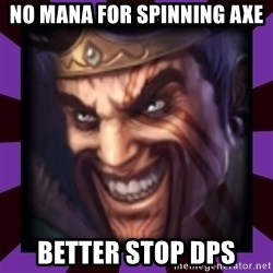 Draven - no mana for spinning axe BETTER STOP DPS