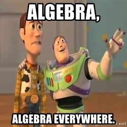 X, X Everywhere  - Algebra, Algebra everywhere.