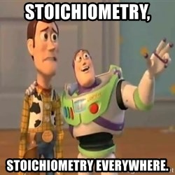 X, X Everywhere  - stoichiometry,  Stoichiometry everywhere.