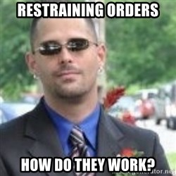 ButtHurt Sean - Restraining orders How do they work?