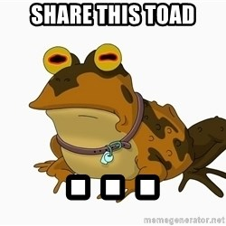hypnotoad - SHARE THIS TOAD . . .