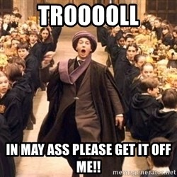 Troll In The Dungeon - TROOOOLL IN MAY ASS PLEASE GET IT OFF ME!!