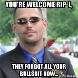 ButtHurt Sean - You're welcome rip-l, they forgot all your bullshit now...