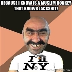 Provincial man2 - because i know is a muslim donkey that knows jackshit! .                                                                                                          .