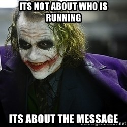 joker - Its not about who is running its about the message