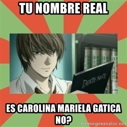 death note - tu nombre real es carolina mariela gatica no?