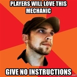 Optimistic Indie Developer - pLAYERS WILL LOVE THIS MECHANIC GIVE NO INSTRUCTIONS