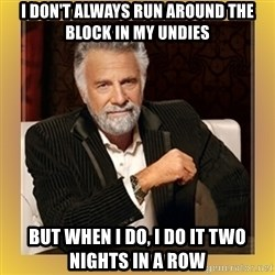 XX beer guy - i don't always run around the block in my undies but when i do, i do it two nights in a row
