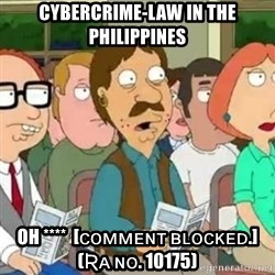 Family Guy Oh No - Cybercrime-law in the philippines oh ****  [ᴄᴏᴍᴍᴇɴᴛ ʙʟᴏᴄᴋᴇᴅ.] (ʀᴀ ɴᴏ. 10175)
