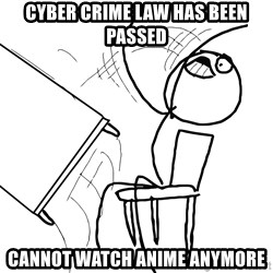 Desk Flip Rage Guy - Cyber crime law has been passed cannot watch anime anymore
