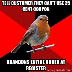 Retail Bird - Tell customer they can't use 25 cent coupon abandons entire order at register