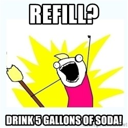 All the things - refıll? drınk 5 gallons of soda!