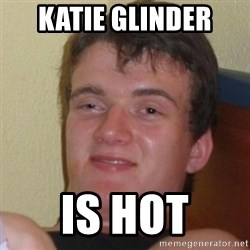 Really Stoned Guy - Katie Glinder  is hot