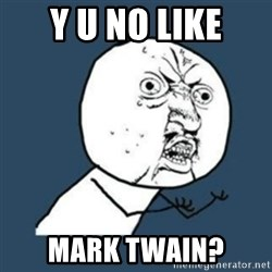 Y U No like - Y U NO LIKE MARK TWAIN?