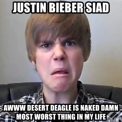Justin Bieber 213 - justin bieber siad awww desert deagle is naked damn most worst thing in my life