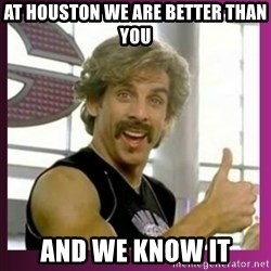 Globo Gym - AT HOUSTON WE ARE BETTER THAN YOU AND WE KNOW IT