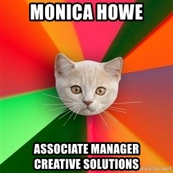 Advice Cat - MONICA HOWE Associate manager         creative solutions