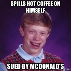 Bad Luck Brian - spills hot coffee on himself sued by mcdonald's