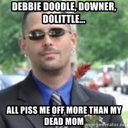 ButtHurt Sean - Debbie Doodle, downer, dolittle... all piss me off more than my dead mom