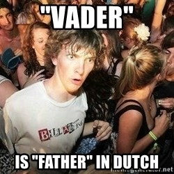 "-Sudden Clarity Clarence - ""Vader"" is ""father"" in dutch"