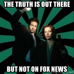 "Typical fans ""The X-files"" - The Truth is out there but not on fox news"