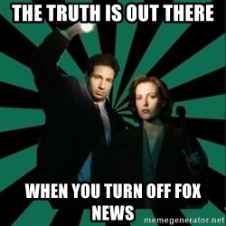 """Typical fans """"The X-files"""" - the truth is out there when you turn off fox news"""